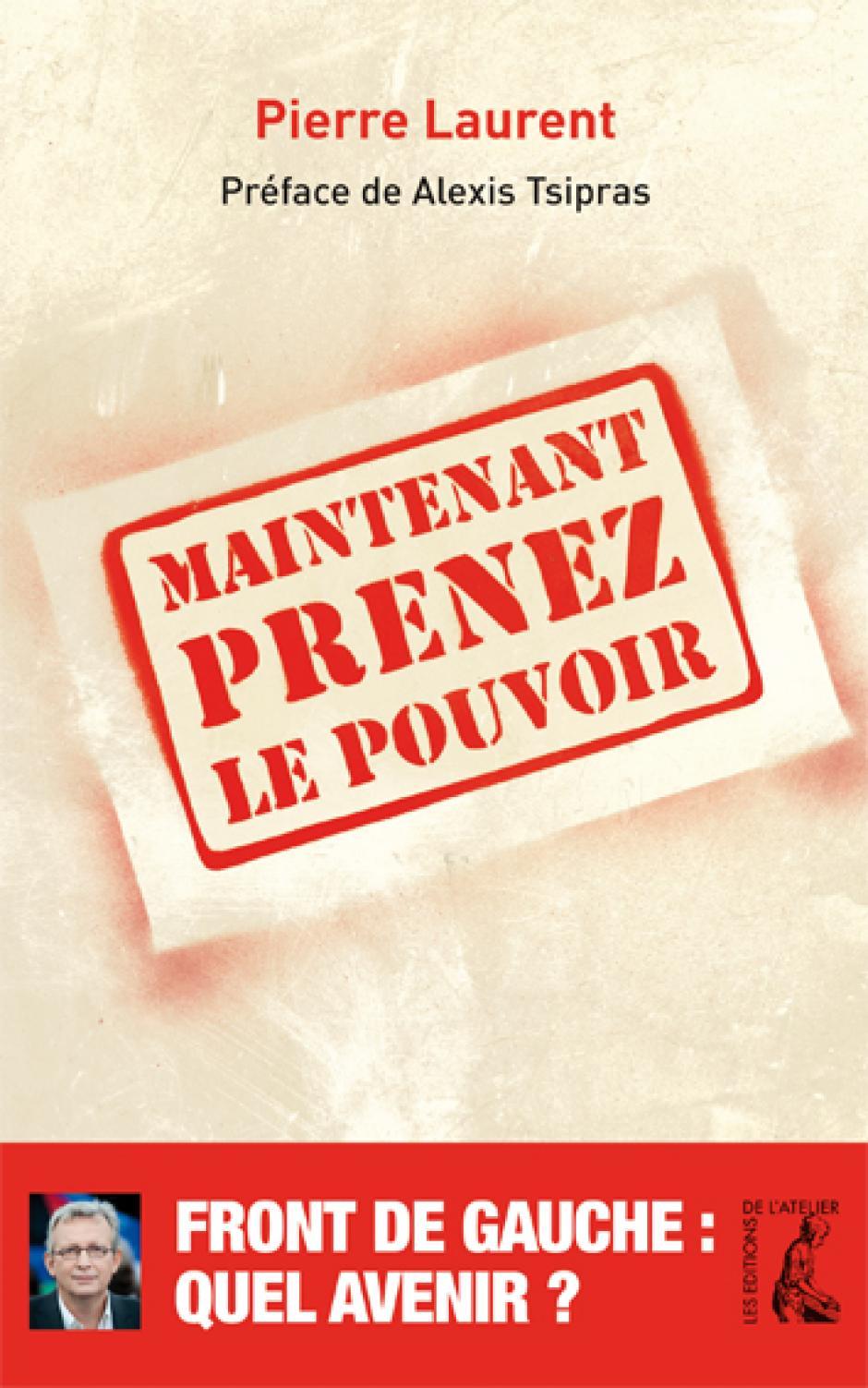 Pierre Laurent - Maintenant Prenez le pouvoir !